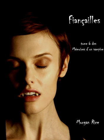 Fiancailles Livre 6 Memoires Dun Vampire Ebook By Morgan Rice