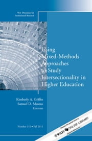 Using Mixed Methods to Study Intersectionality in Higher Education - New Directions in Institutional Research, Number 151 ebook by Kimberly A. Griffin,Samuel D. Museus