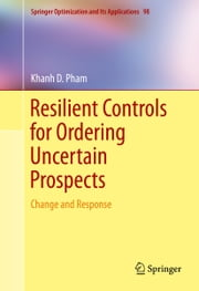 Resilient Controls for Ordering Uncertain Prospects - Change and Response ebook by Khanh D. Pham