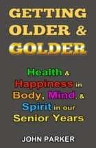 Getting Older and Golder ebook by John Parker
