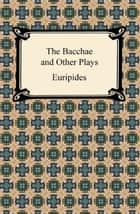 The Bacchae and Other Plays ebook by Euripides