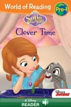 World of Reading: Sofia the First: Clover Time - A Disney Read-Along (Level Pre-1) ebook by Disney Books