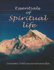 Essentials of Spiritual Life ebook by Swami Yatiswarananda