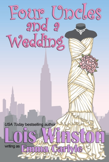 Four Uncles and a Wedding ebook by Emma Carlyle,Lois Winston