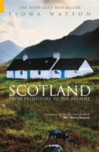 Scotland from Prehistory to the Present ebook by Fiona Watson