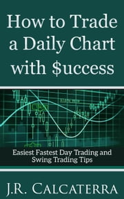 How to Trade a Daily Chart with $uccess - New Day Trader and Swing Trader Educational Series ebook by J.R. Calcaterra