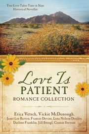 Love Is Patient Romance Collection - True Love Takes Time in Nine Historical Novellas ebook by Erica Vetsch,Vickie McDonough,Janet Lee Barton,Frances Devine,Lena Nelson Dooley,Darlene Franklin,Jill Stengl,Connie Stevens