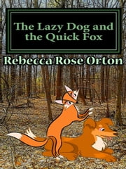 The Lazy Dog and the Quick Fox ebook by Rebecca Rose Orton