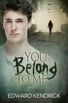 You Belong to Me eBook by Edward Kendrick