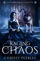 Raging Chaos - The Vampire & Werewolf Chronicles, #4 ebook by Chrissy Peebles