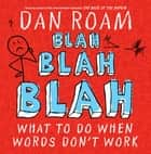 Blah Blah Blah ebook by Dan Roam