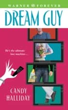 Dream Guy ebook by Candy Halliday