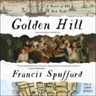 Golden Hill - A Novel of Old New York audiobook by Francis Spufford