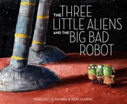 The Three Little Aliens and the Big Bad Robot ebook by Margaret McNamara,Mark Fearing