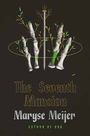 The Seventh Mansion - A Novel ebook by Maryse Meijer