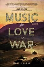 Music for Love or War ebook by Martyn Burke