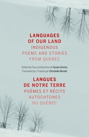 Languages of Our Land/Langues de notre terre - Indigenous Poems and Stories from Quebec/Poèmes et récits autochtones du Québec ebook by Susan Ouriou,Christelle Morelli