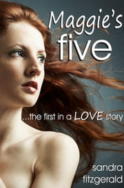 Maggie's Five ...the first in a LOVE story ebook by Sandra Fitzgerald