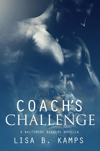 Coach's Challenge, A Baltimore Banners Intermission Novella eBook by Lisa B. Kamps
