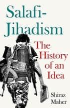 Salafi-Jihadism - The History of an Idea ebook by Shiraz Maher