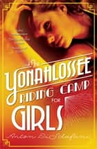 The Yonahlossee Riding Camp for Girls eBook by Anton Disclafani