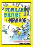 Popular Culture in a New Age ebook by Marshall Fishwick
