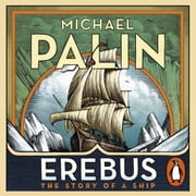 Erebus: The Story of a Ship audiobook by Michael Palin