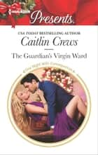 The Guardian's Virgin Ward - A Passionate Christmas Romance ebook by Caitlin Crews