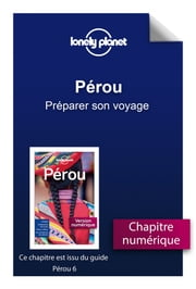 Pérou - Préparer son voyage ebook by LONELY PLANET