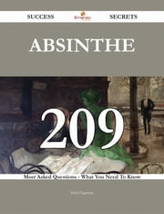 Absinthe 209 Success Secrets - 209 Most Asked Questions On Absinthe - What You Need To Know ebook by Paul Chapman