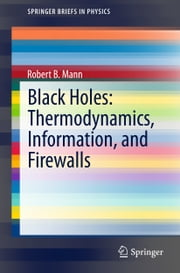 Black Holes: Thermodynamics, Information, and Firewalls ebook by Robert B. Mann