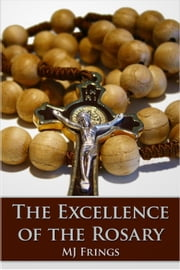 The Excellence of the Rosary ebook by M. J. Frings