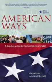 American Ways, Third Edition - A Cultural Guide to the United States of America ebook by Gary Althen,Janet Bennett