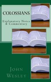 Colossians - Explanatory Notes & Commentary ebook by John Wesley