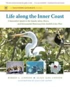 Life along the Inner Coast - A Naturalist's Guide to the Sounds, Inlets, Rivers, and Intracoastal Waterway from Norfolk to Key West ebook by Robert L. Lippson, Alice Jane Lippson