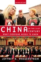 China in the 21st Century - What Everyone Needs to Know ebook by Jeffrey N. Wasserstrom