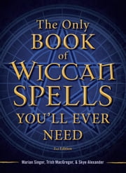 The Only Book of Wiccan Spells You'll Ever Need ebook by Singer, Marian