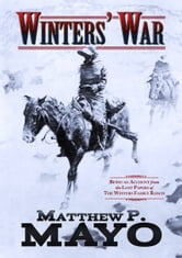 Winters' War - Being an Account from the Lost Papers of The Winters Family Ranch ebook by Matthew P. Mayo