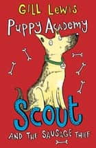 Puppy Academy: Scout and the Sausage Thief ebook by Gill Lewis