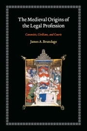 The Medieval Origins of the Legal Profession - Canonists, Civilians, and Courts ebook by James A. Brundage