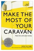 Make the Most of Your Caravan: Teach Yourself ebook by Rob McCabe