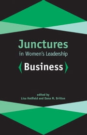 Junctures in Women's Leadership: Business ebook by Professor Lisa Hetfield,Dana M. Britton,Professor Lisa Hetfield,Dana M. Britton,Crystal Bedley,Carolina Alonso Bejarano,Grace Howard,Laura Lovin,Katie McCollough,Rosemary Ndubuizu,Amanda Roberti,Stina Soderling