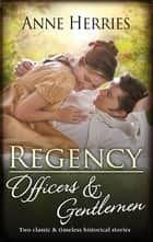 Regency Officers & Gentlemen/Courted by the Captain/Protected by the Major ebook by Anne Herries
