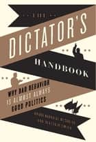 The Dictator's Handbook ebook by Bruce Bueno de Mesquita,Alastair Smith