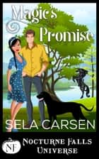 Magic's Promise - A Nocturne Falls Universe Story ebook by Sela Carsen