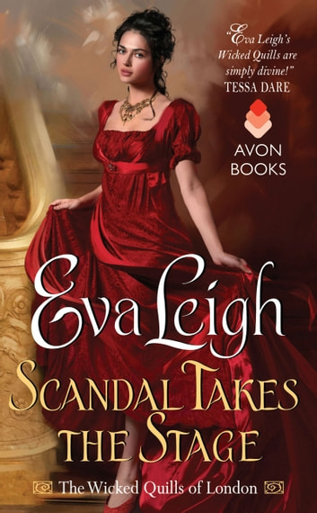 Scandal Takes the Stage - The Wicked Quills of London ebook by Eva Leigh
