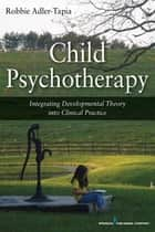 Child Psychotherapy ebook by Robbie Adler-Tapia, PhD