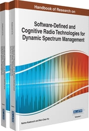 Handbook of Research on Software-Defined and Cognitive Radio Technologies for Dynamic Spectrum Management ebook by Naima Kaabouch,Wen-Chen Hu
