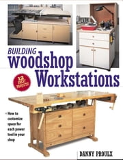 Building Woodshop Workstations ebook by Proulx, Danny