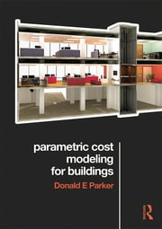 Parametric Cost Modeling for Buildings ebook by Donald  E. Parker